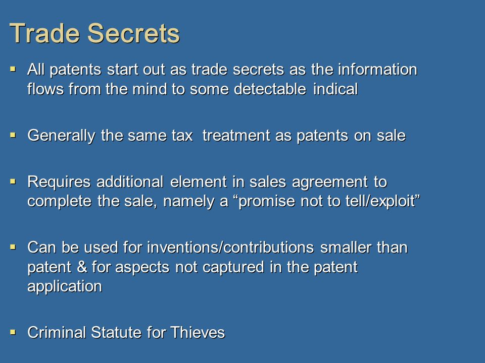 Trade Secrets All patents start out as trade secrets as the information flows from the mind to some detectable indical.
