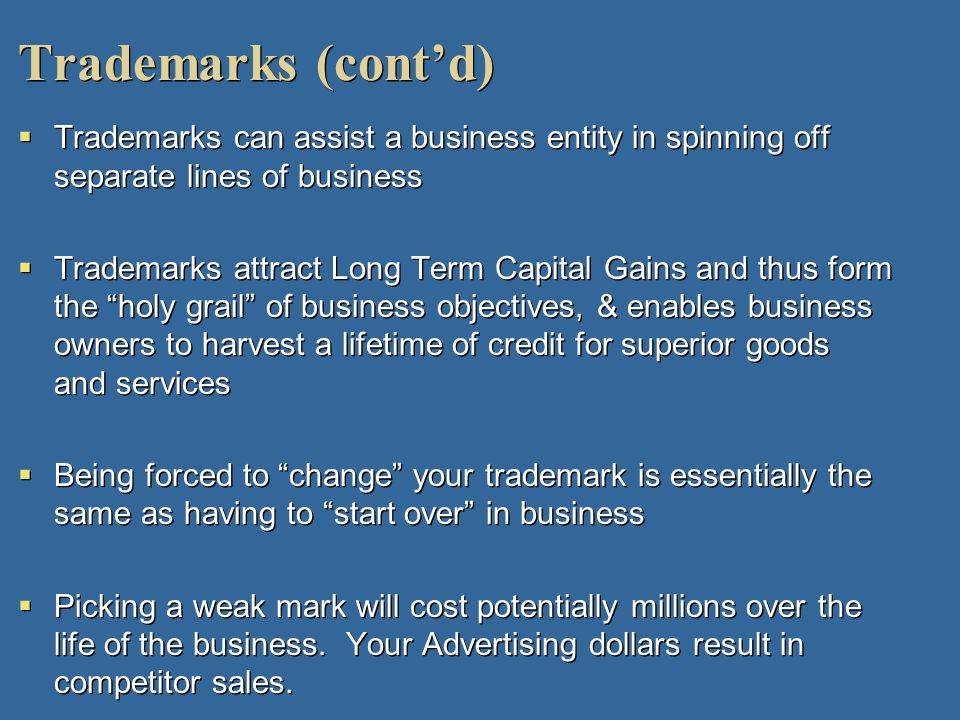 Trademarks (cont'd) Trademarks can assist a business entity in spinning off separate lines of business.