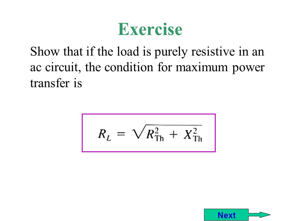 Exercise Show that if the load is purely resistive in an ac circuit, the condition for maximum power transfer is.
