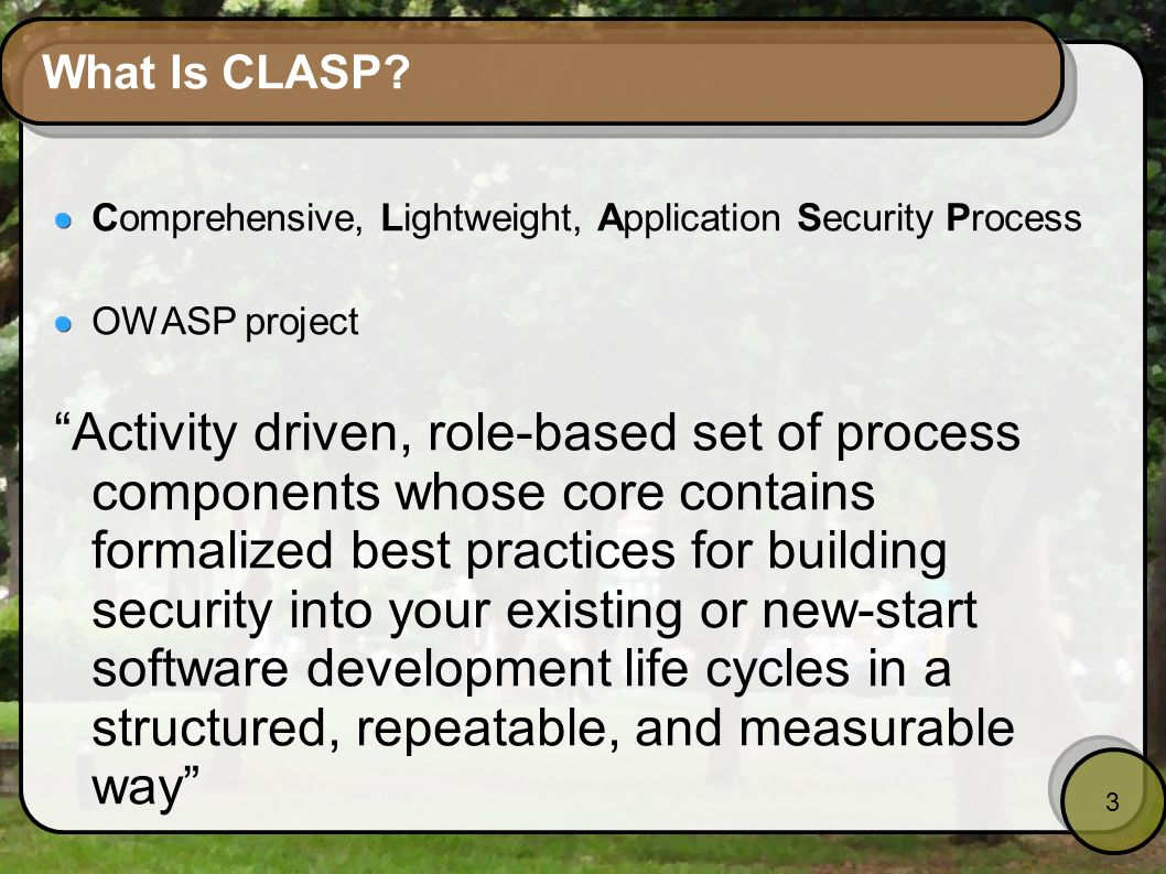 What Is CLASP Comprehensive, Lightweight, Application Security Process. OWASP project.