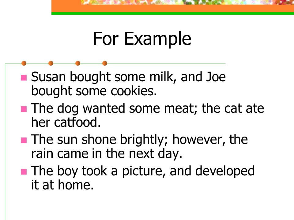 For Example Susan bought some milk, and Joe bought some cookies.