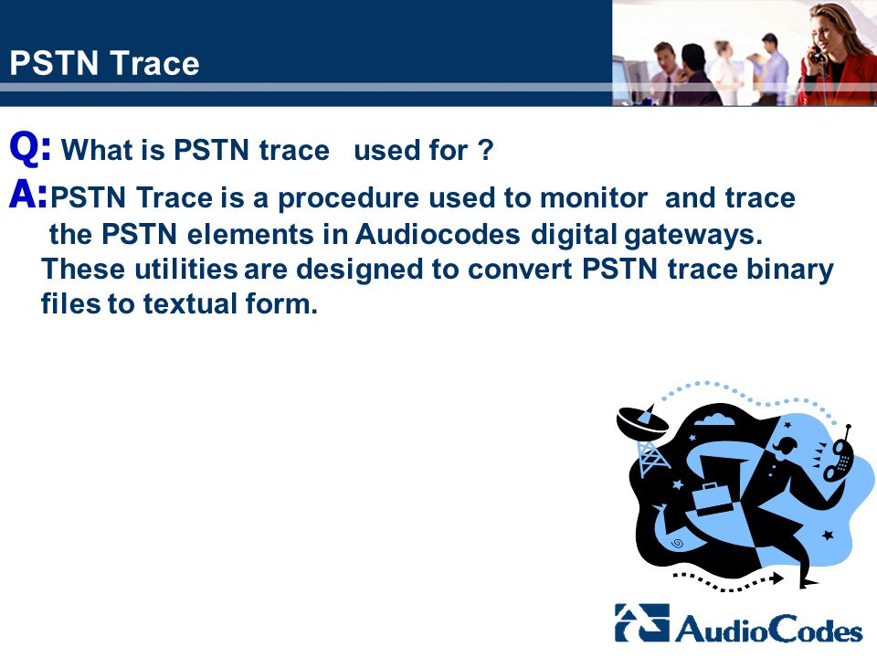 Q: What is PSTN trace used for
