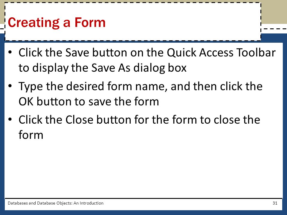 Creating a Form Click the Save button on the Quick Access Toolbar to display the Save As dialog box.