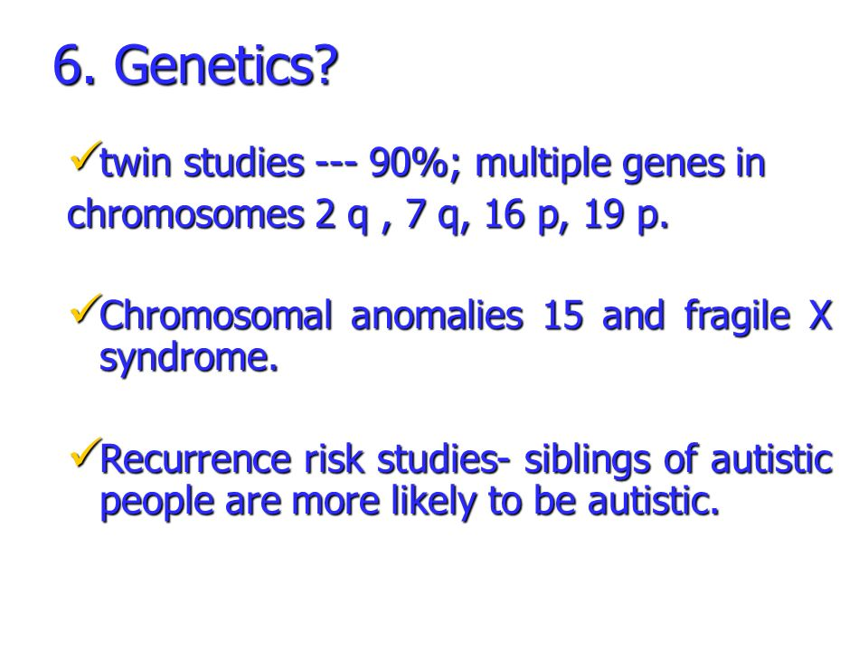 6. Genetics twin studies %; multiple genes in
