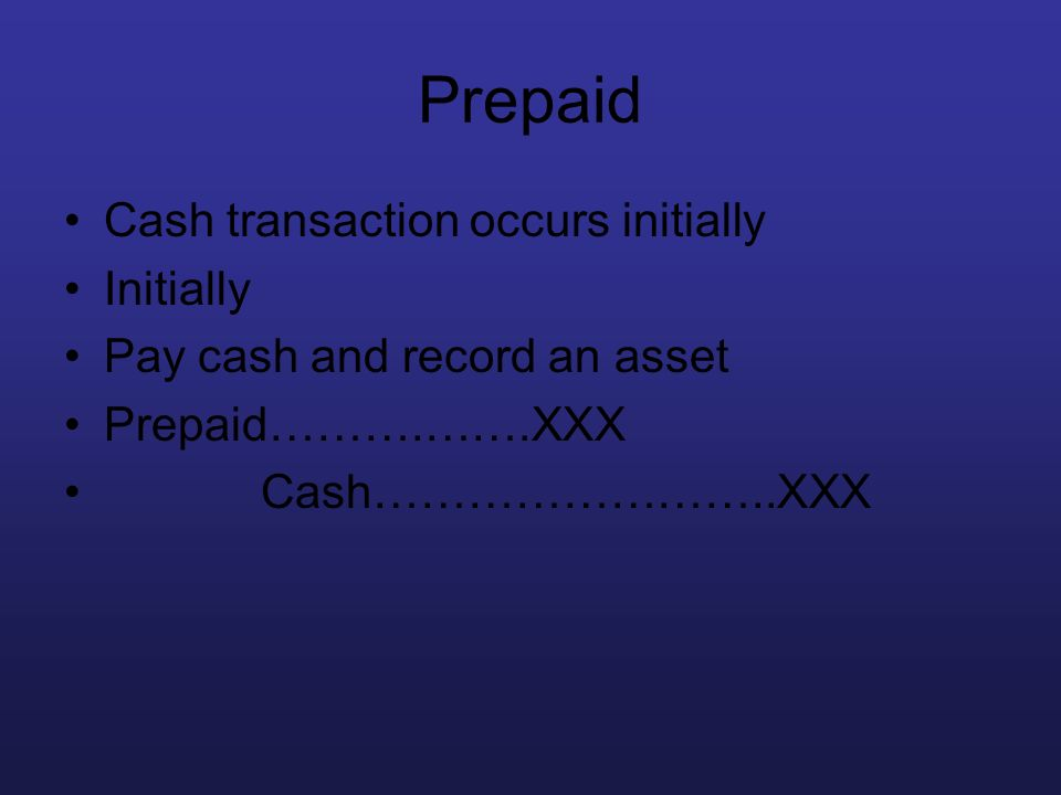Prepaid Cash transaction occurs initially Initially