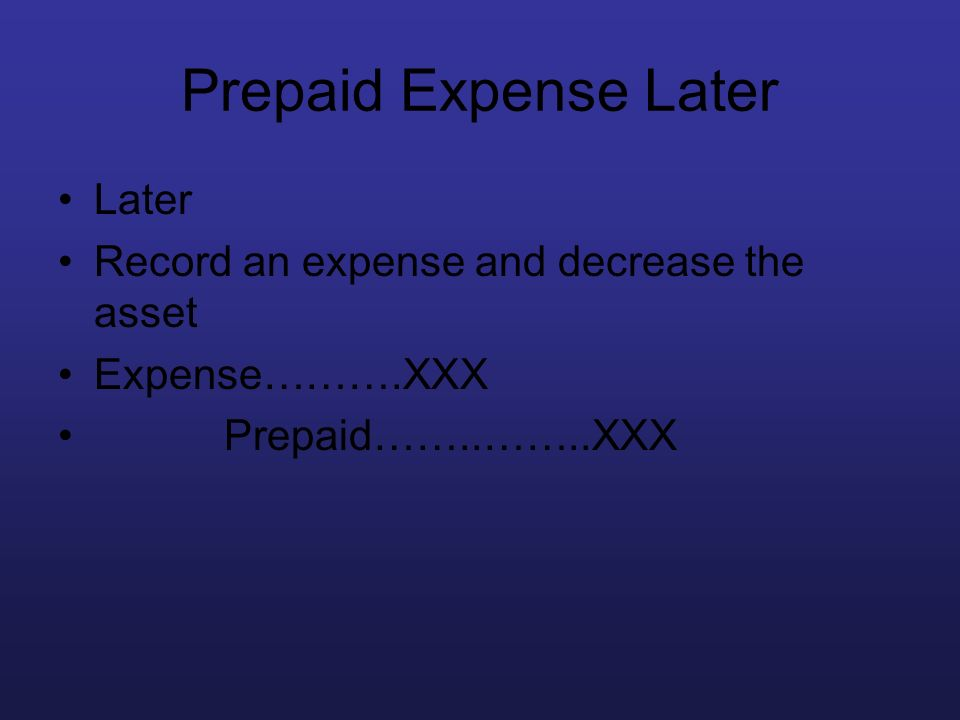 Prepaid Expense Later Later Record an expense and decrease the asset