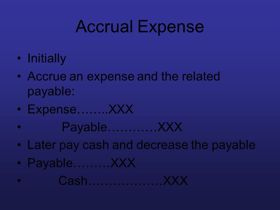 Accrual Expense Initially Accrue an expense and the related payable: