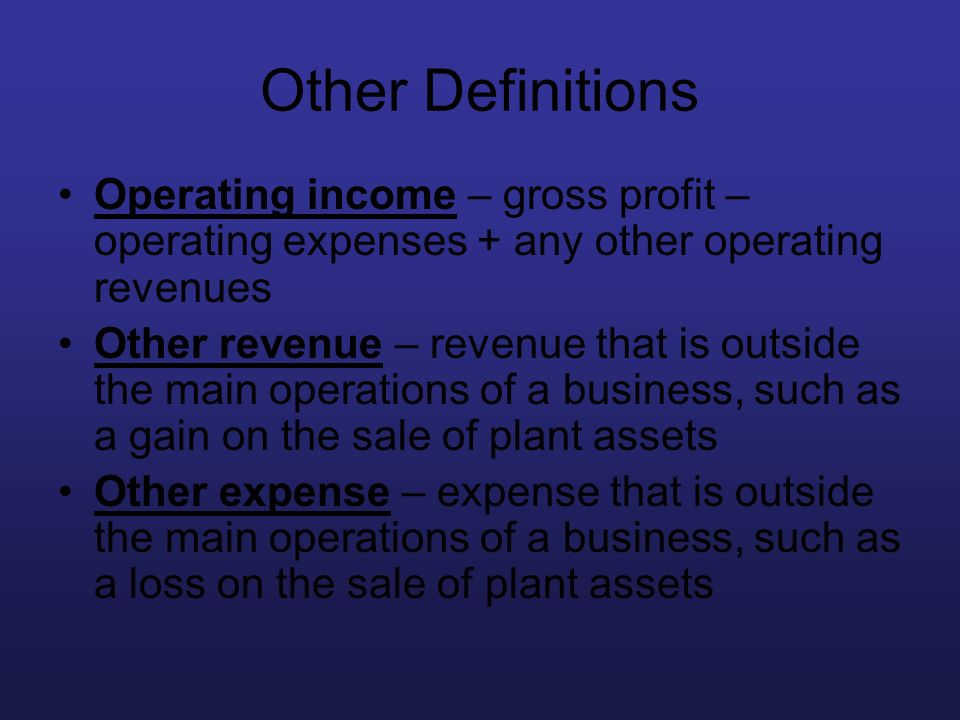 Other Definitions Operating income – gross profit – operating expenses + any other operating revenues.
