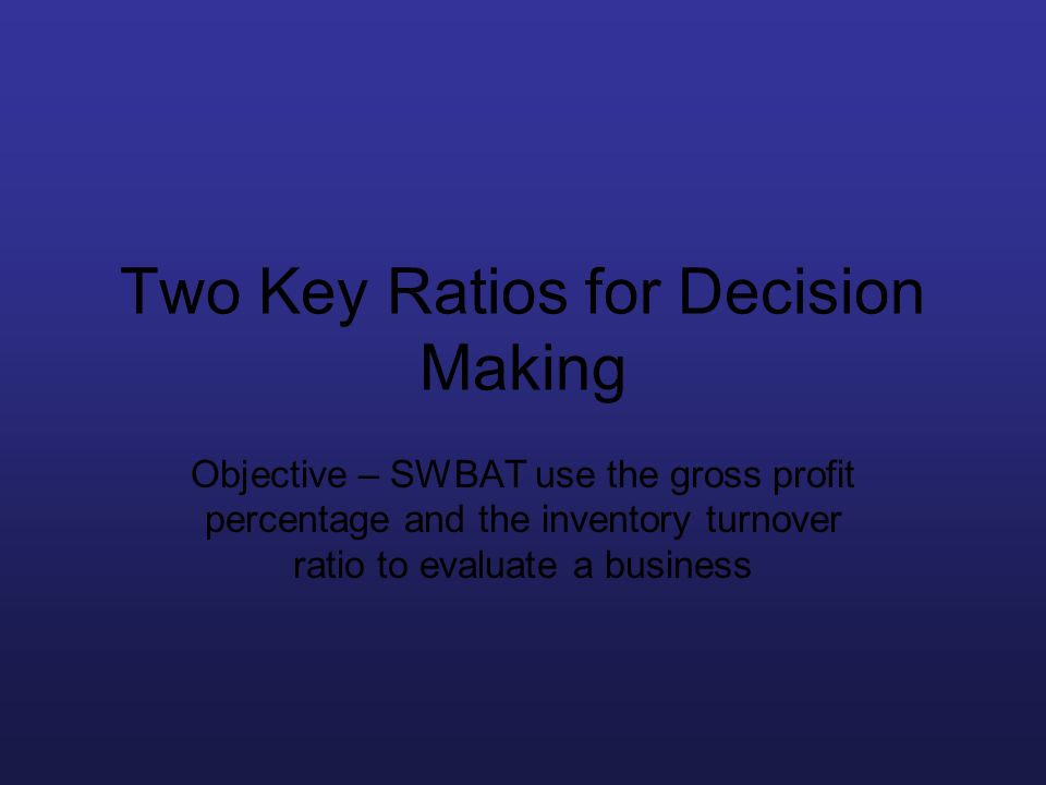 Two Key Ratios for Decision Making