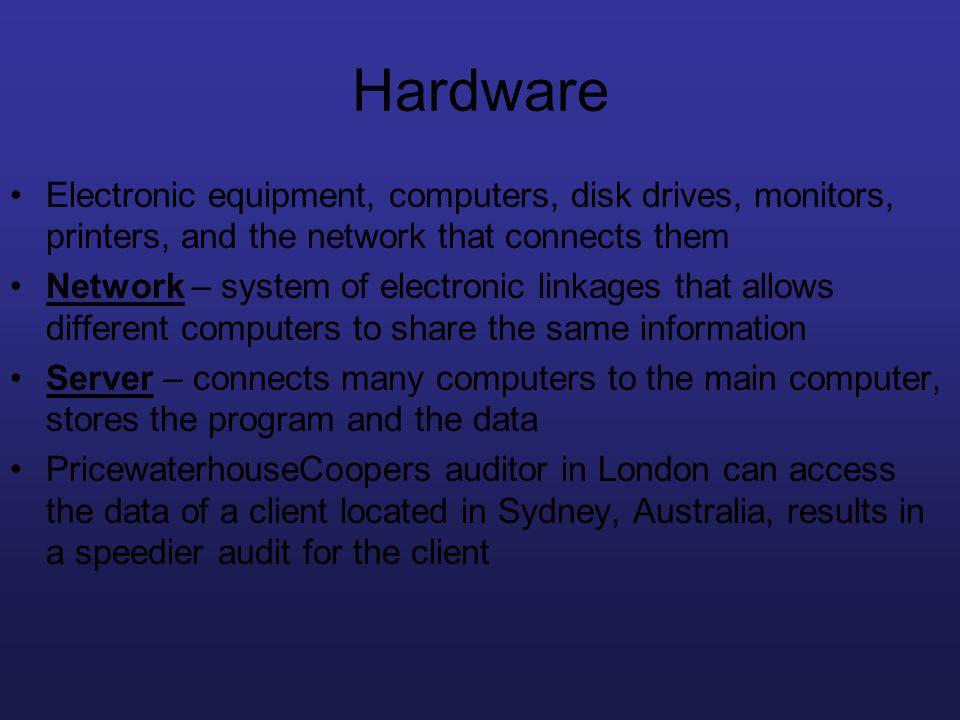 Hardware Electronic equipment, computers, disk drives, monitors, printers, and the network that connects them.
