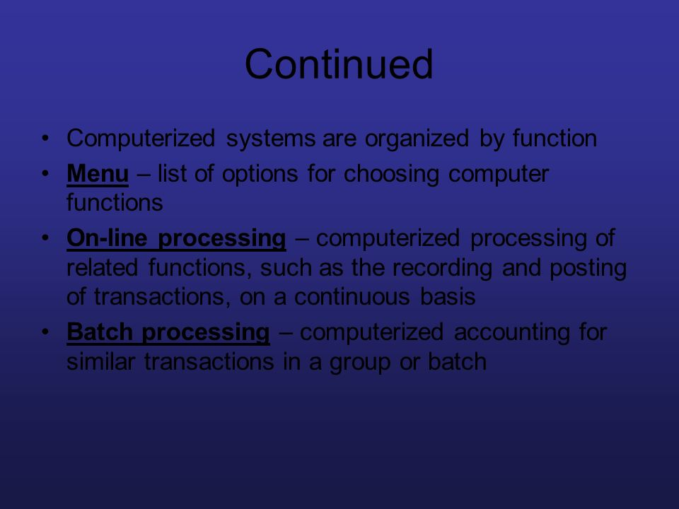 Continued Computerized systems are organized by function