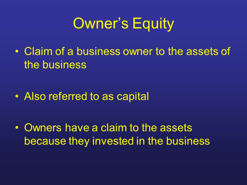 Owner's Equity Claim of a business owner to the assets of the business