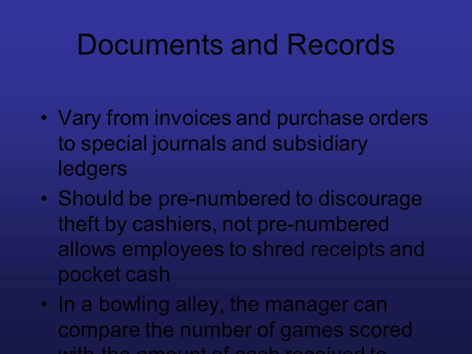 Documents and Records Vary from invoices and purchase orders to special journals and subsidiary ledgers.