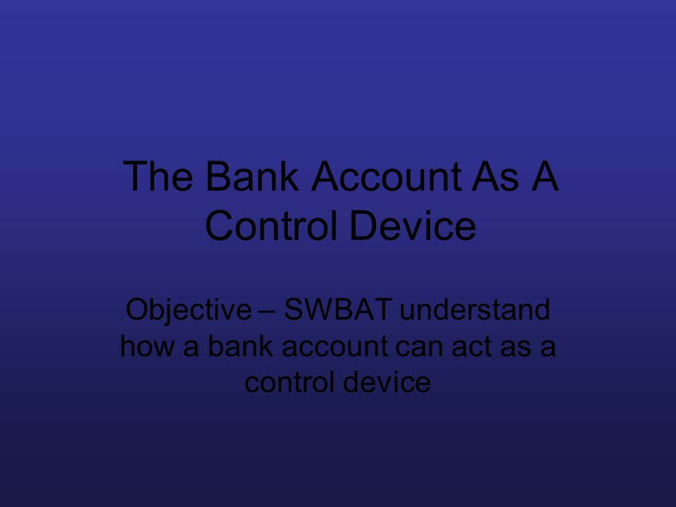 The Bank Account As A Control Device