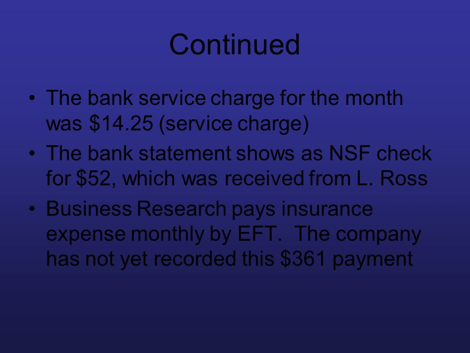 Continued The bank service charge for the month was $14.25 (service charge)