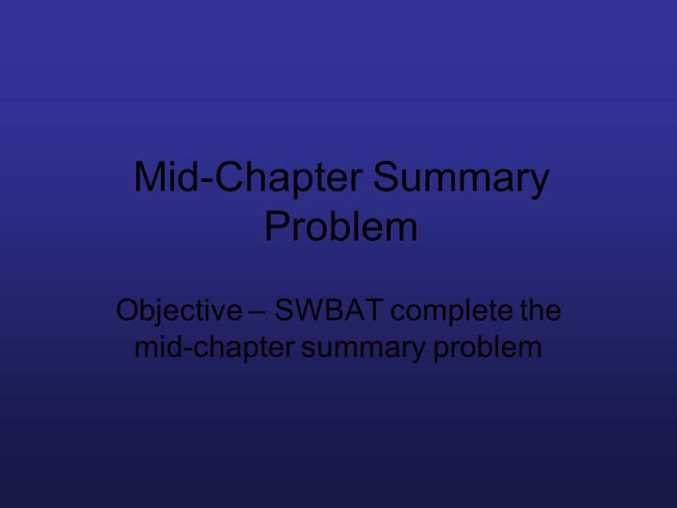 Mid-Chapter Summary Problem
