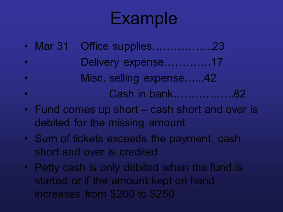 Example Mar 31 Office supplies……………..23 Delivery expense………….17