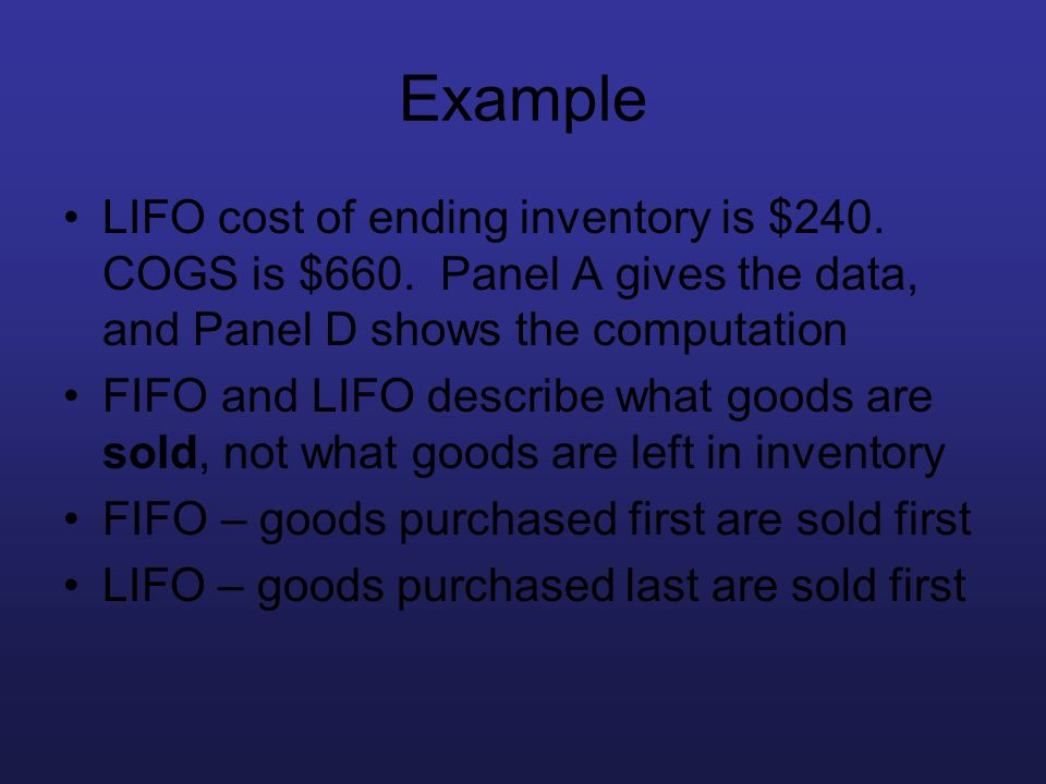 Example LIFO cost of ending inventory is $240. COGS is $660. Panel A gives the data, and Panel D shows the computation.