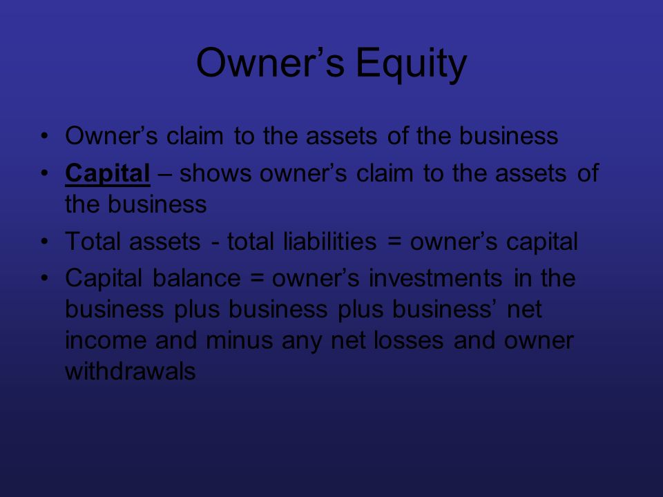 Owner's Equity Owner's claim to the assets of the business