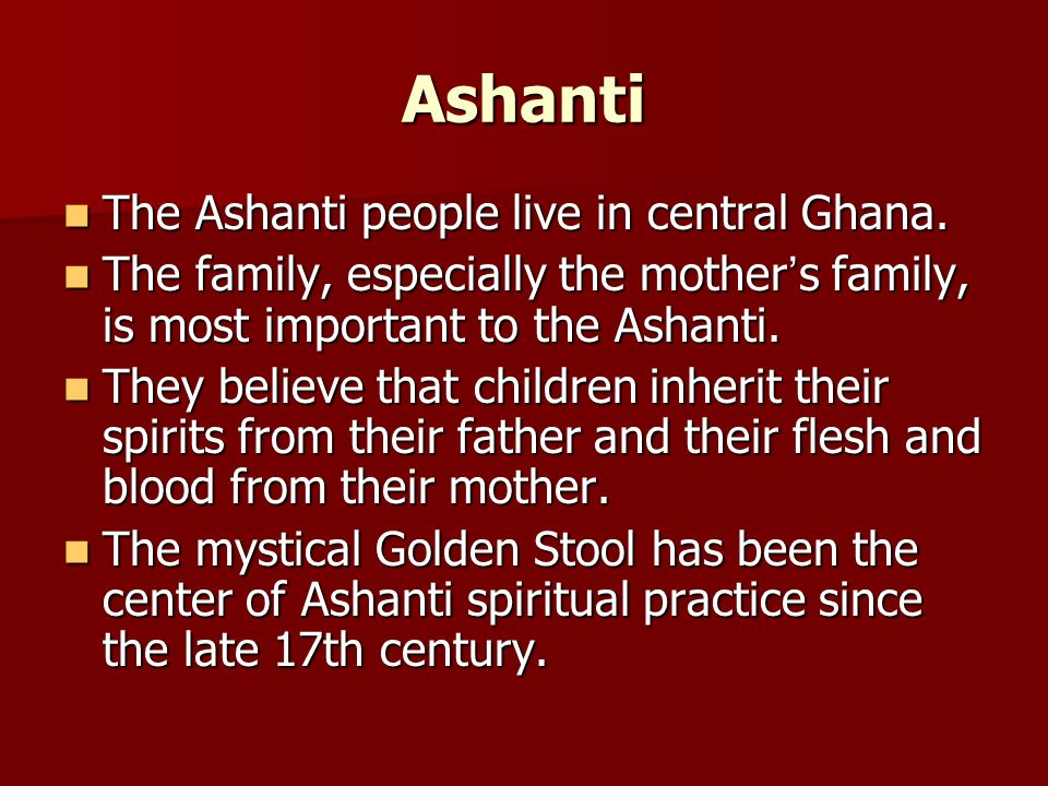 Ashanti The Ashanti people live in central Ghana.