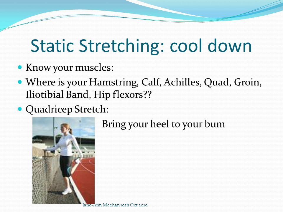 Static Stretching: cool down