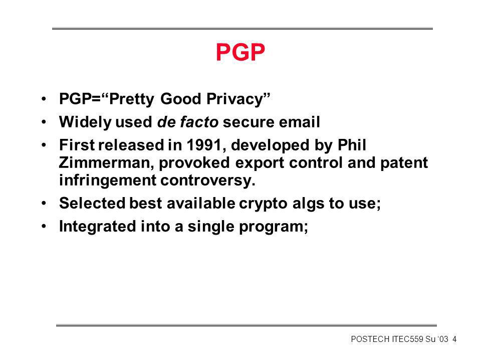 PGP PGP= Pretty Good Privacy Widely used de facto secure email