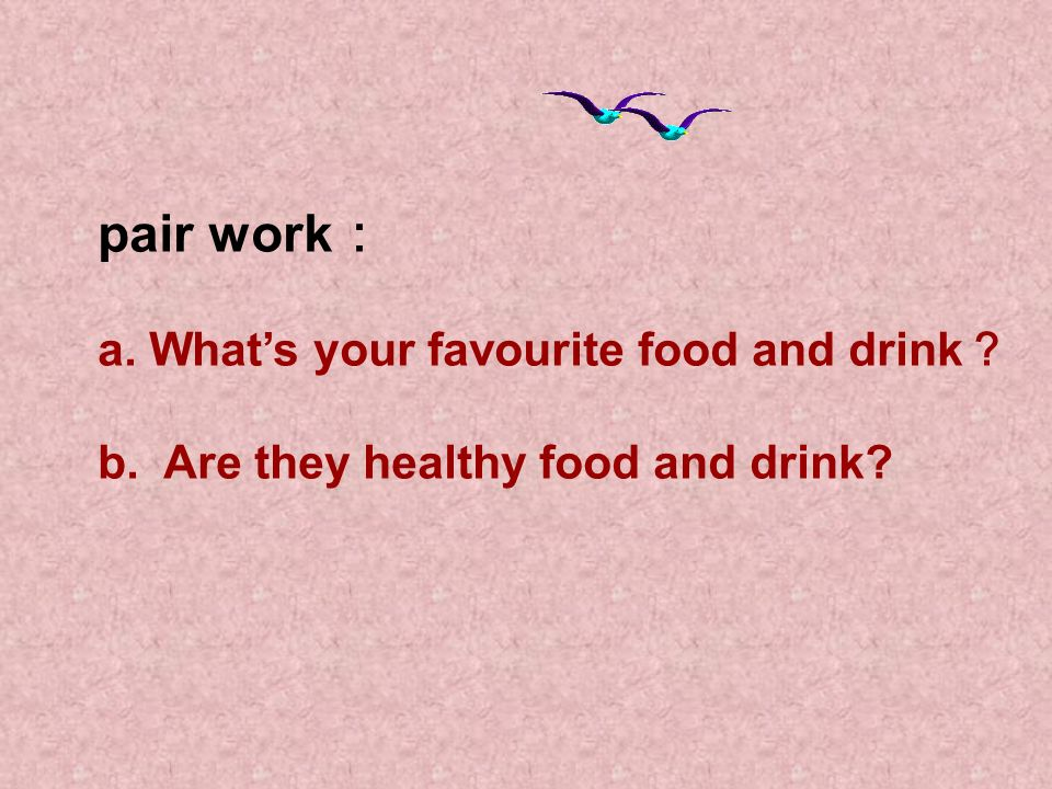 pair work: a. What's your favourite food and drink?