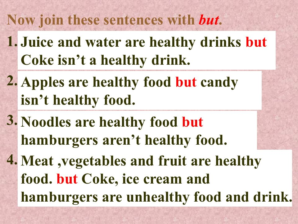 Now join these sentences with but.