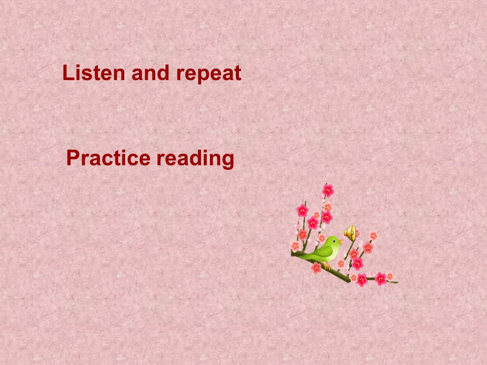 Listen and repeat Practice reading