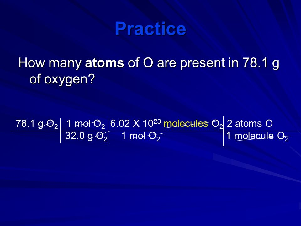Practice How many atoms of O are present in 78.1 g of oxygen