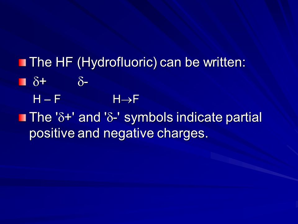 The HF (Hydrofluoric) can be written: + -