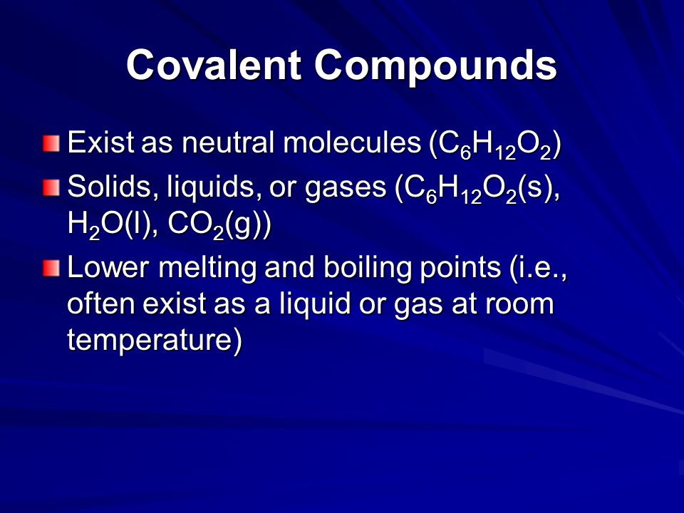 Covalent Compounds Exist as neutral molecules (C6H12O2)