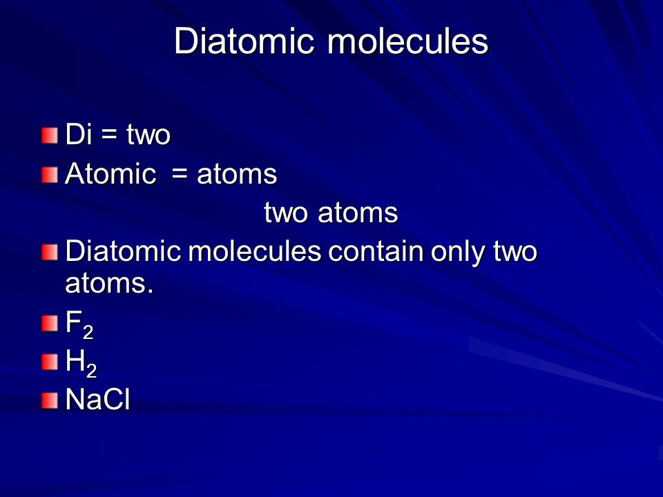 Diatomic molecules Di = two Atomic = atoms two atoms