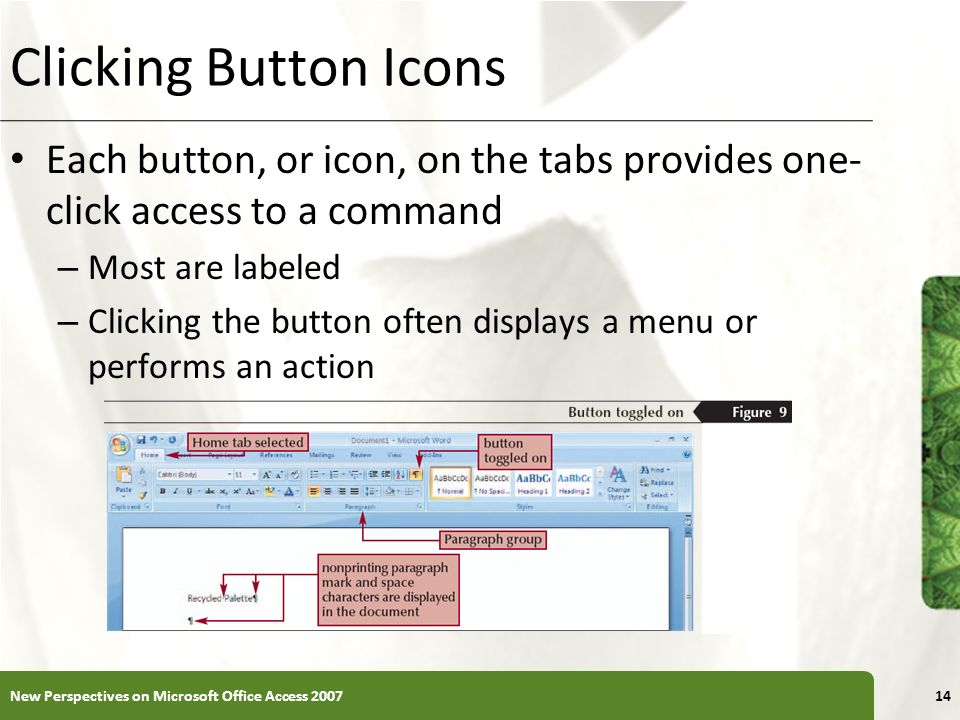 Clicking Button Icons Each button, or icon, on the tabs provides one-click access to a command. Most are labeled.