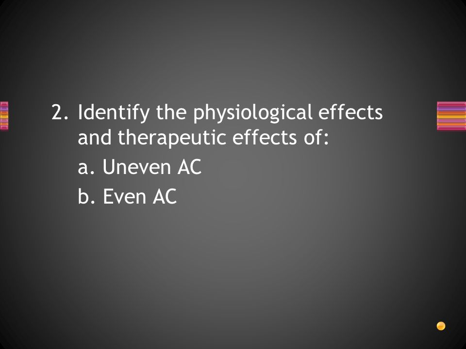 Identify the physiological effects and therapeutic effects of: