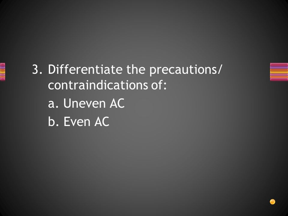 Differentiate the precautions/ contraindications of:
