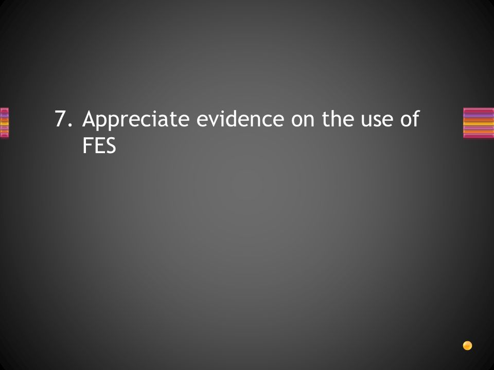 Appreciate evidence on the use of FES