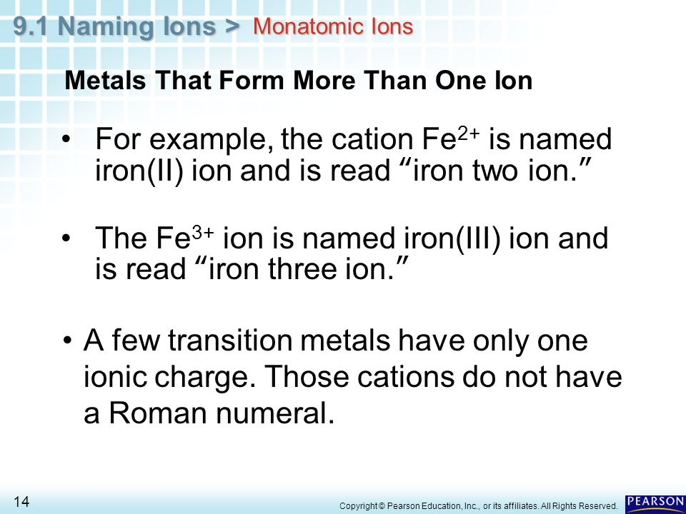 The Fe3+ ion is named iron(III) ion and is read iron three ion.