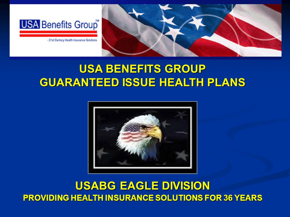 USA BENEFITS GROUP GUARANTEED ISSUE HEALTH PLANS USABG EAGLE DIVISION PROVIDING HEALTH INSURANCE SOLUTIONS FOR 36 YEARS