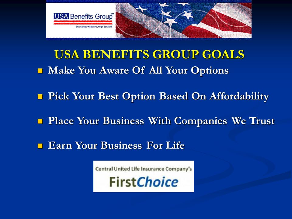 USA BENEFITS GROUP GOALS Make You Aware Of All Your Options