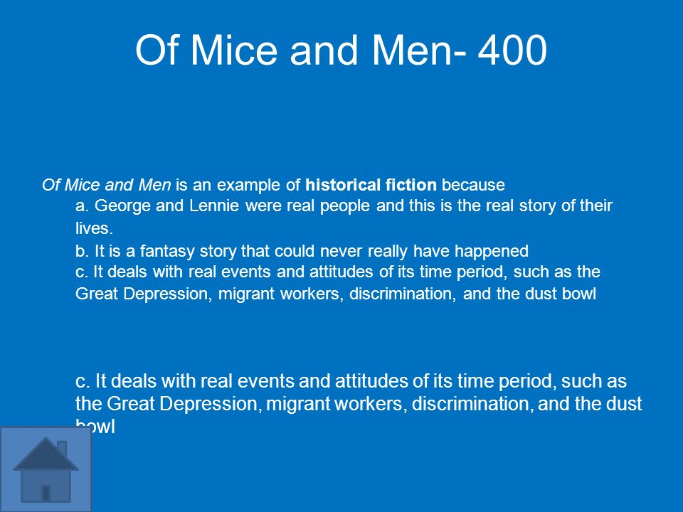 Of Mice and Men- 400 Of Mice and Men is an example of historical fiction because.