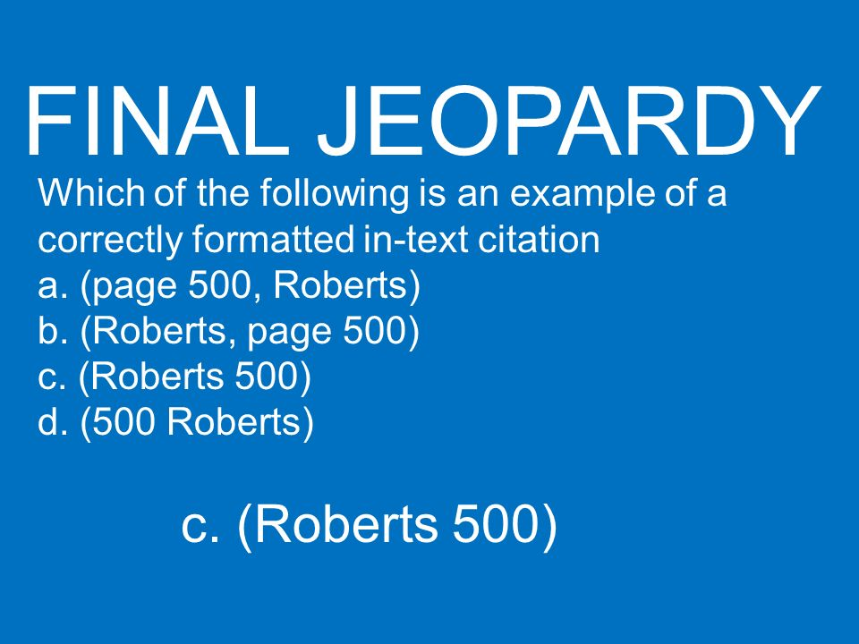FINAL JEOPARDY c. (Roberts 500)