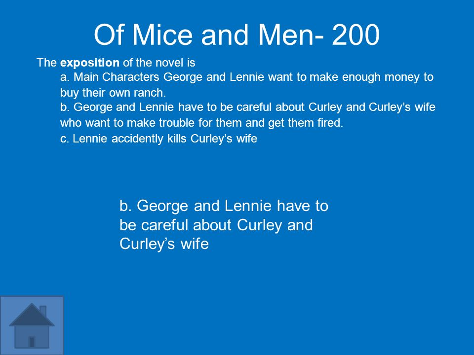 Of Mice and Men- 200 The exposition of the novel is. a. Main Characters George and Lennie want to make enough money to buy their own ranch.