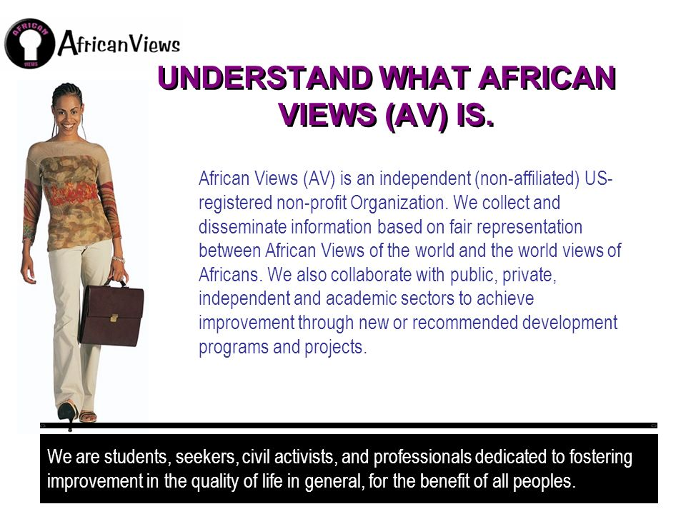 UNDERSTAND WHAT AFRICAN VIEWS (AV) IS.