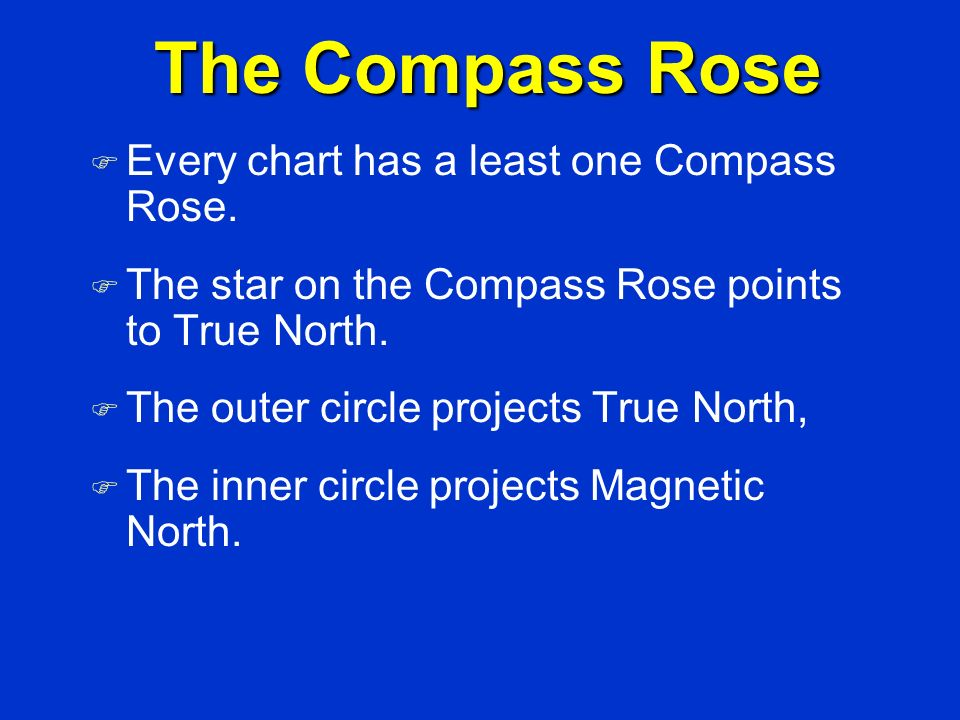 The Compass Rose Every chart has a least one Compass Rose.