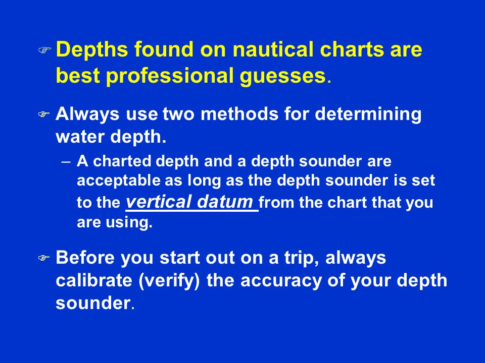 Depths found on nautical charts are best professional guesses.