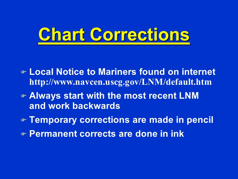 Chart Corrections Local Notice to Mariners found on internet http://www.navcen.uscg.gov/LNM/default.htm.