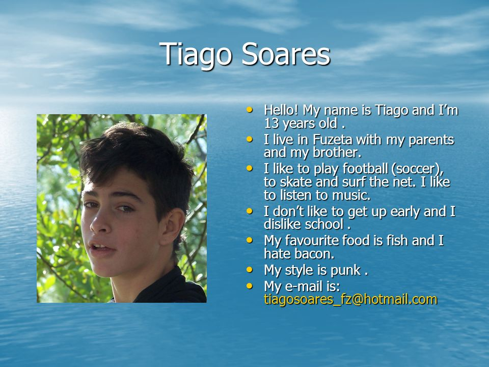Tiago Soares Hello! My name is Tiago and I'm 13 years old .