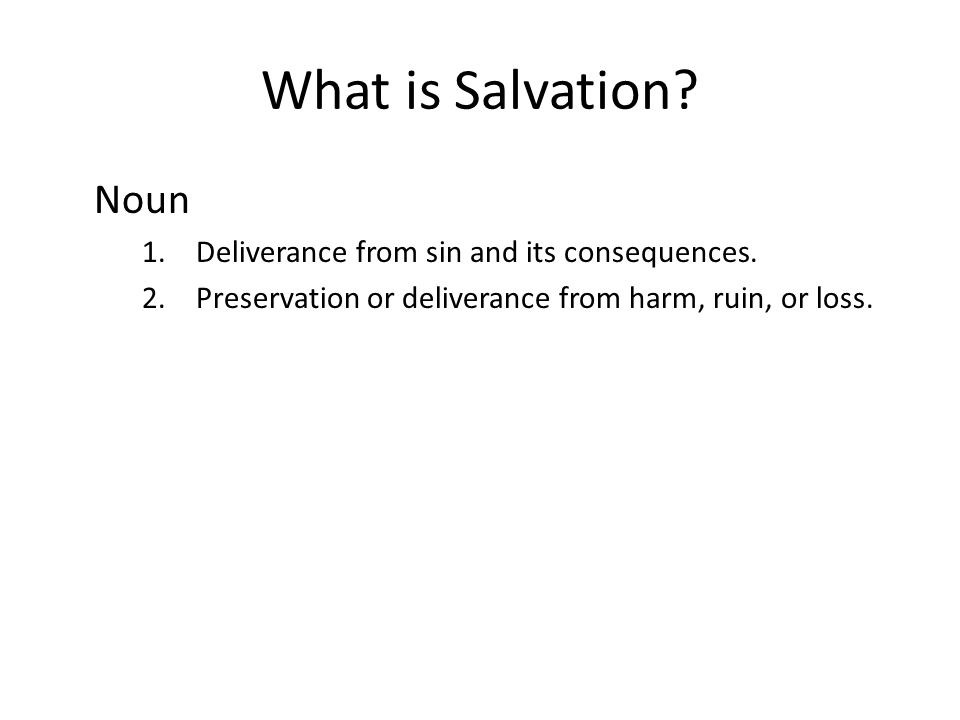 What is Salvation Noun Deliverance from sin and its consequences.