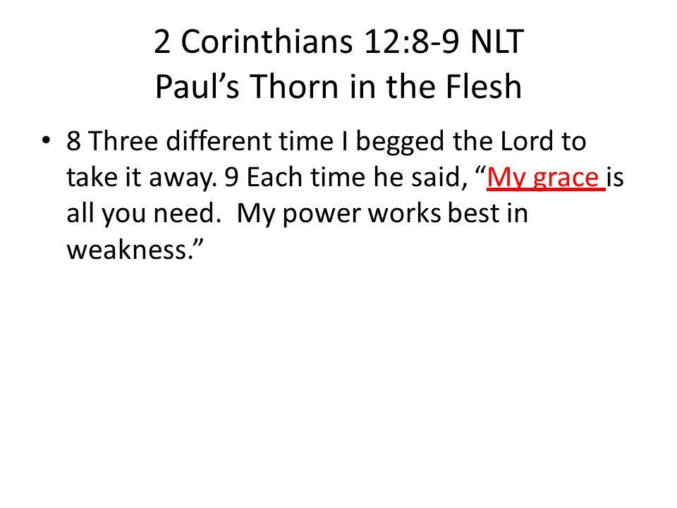 2 Corinthians 12:8-9 NLT Paul's Thorn in the Flesh
